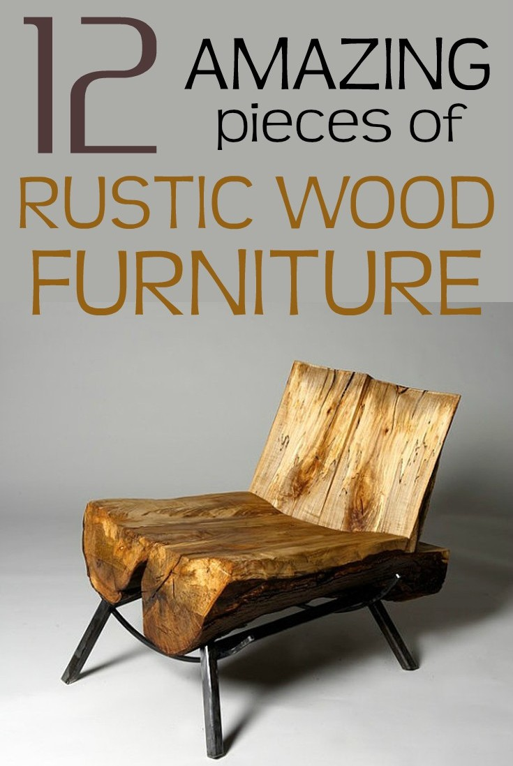 12 Amazing Pieces Of Rustic Wood Furniture